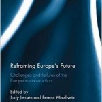 Reframing Europe's Future: Challenges and failures of the European construction (Routledge Advances in European Politics)